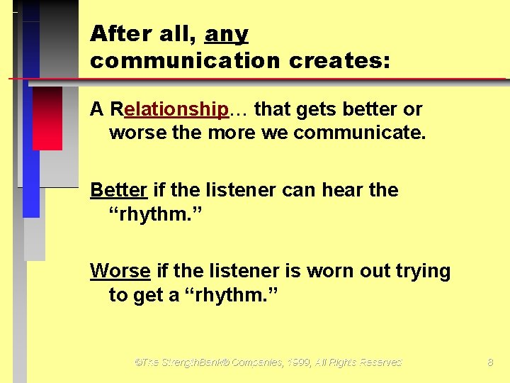 After all, any communication creates: A Relationship that gets better or worse the more