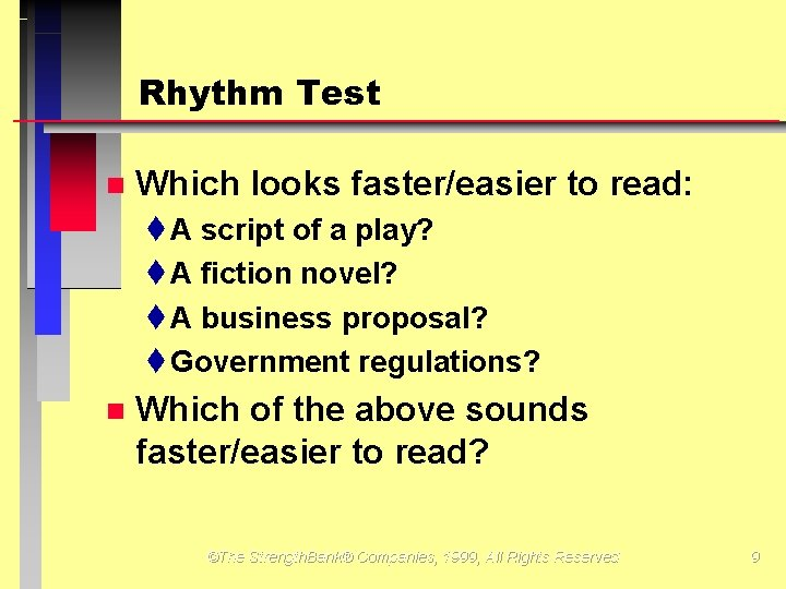 Rhythm Test Which looks faster/easier to read: t A script of a play? t