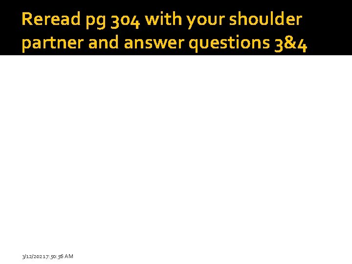 Reread pg 304 with your shoulder partner and answer questions 3&4 3/12/2021 7: 50: