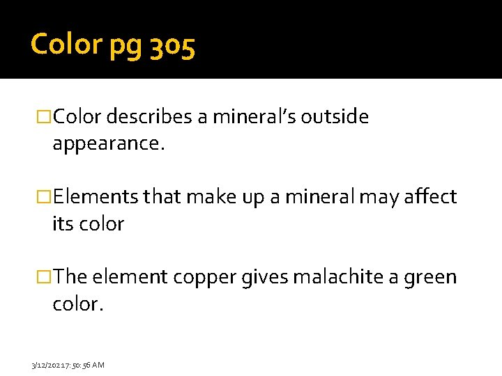 Color pg 305 �Color describes a mineral's outside appearance. �Elements that make up a