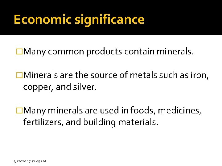 Economic significance �Many common products contain minerals. �Minerals are the source of metals such