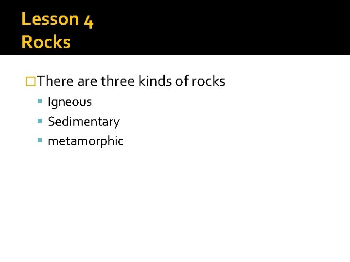 Lesson 4 Rocks �There are three kinds of rocks Igneous Sedimentary metamorphic