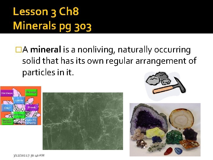 Lesson 3 Ch 8 Minerals pg 303 �A mineral is a nonliving, naturally occurring