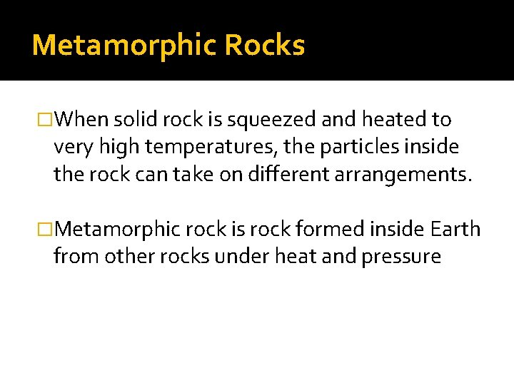 Metamorphic Rocks �When solid rock is squeezed and heated to very high temperatures, the