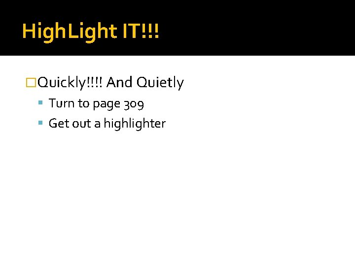 High. Light IT!!! �Quickly!!!! And Quietly Turn to page 309 Get out a highlighter