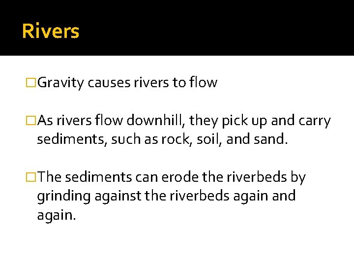 Rivers �Gravity causes rivers to flow �As rivers flow downhill, they pick up and
