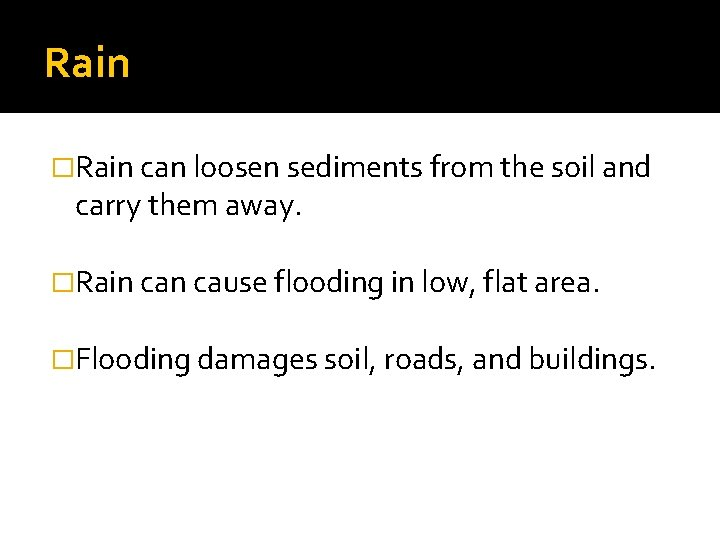 Rain �Rain can loosen sediments from the soil and carry them away. �Rain cause