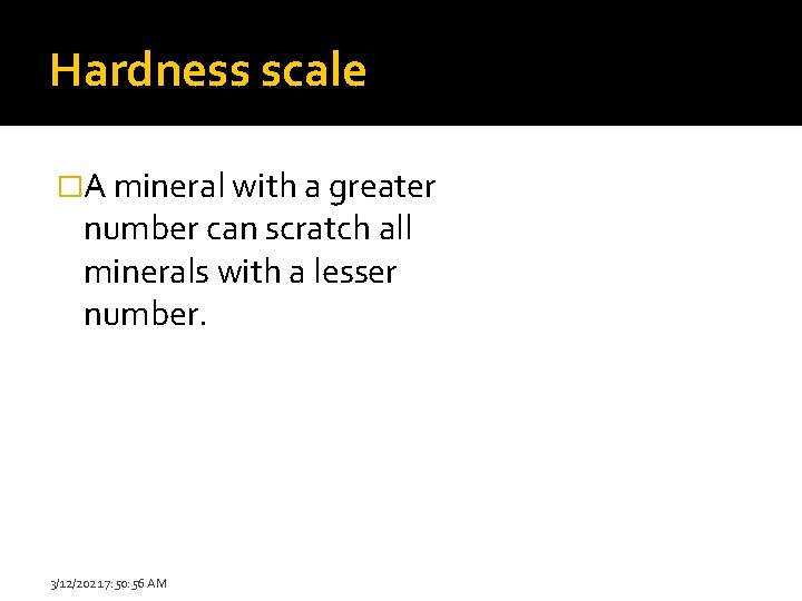 Hardness scale �A mineral with a greater number can scratch all minerals with a