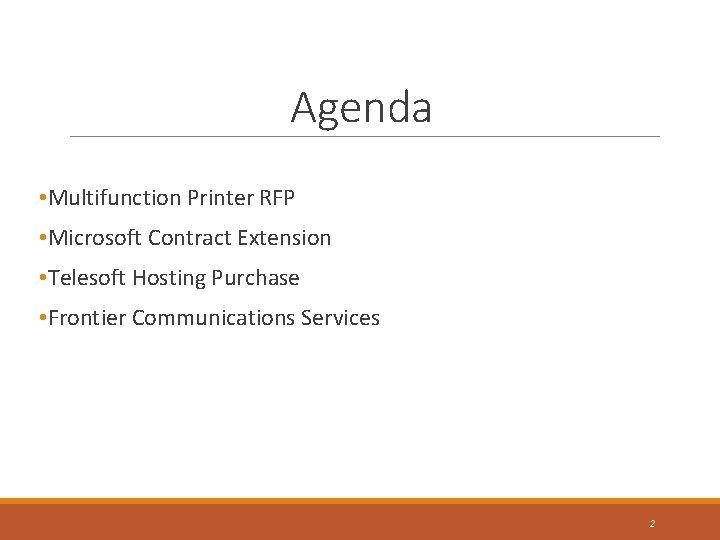 Agenda • Multifunction Printer RFP • Microsoft Contract Extension • Telesoft Hosting Purchase •