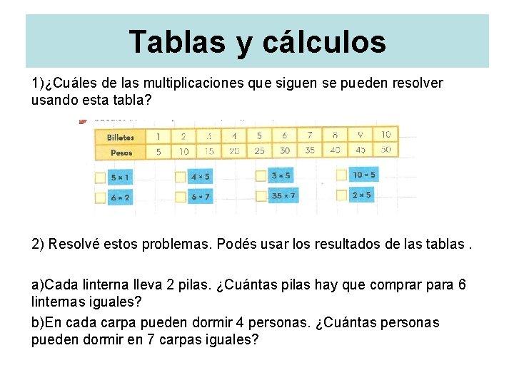 Tablas y cálculos 1)¿Cuáles de las multiplicaciones que siguen se pueden resolver usando esta