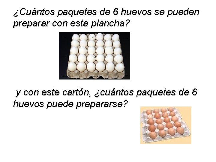 ¿Cuántos paquetes de 6 huevos se pueden preparar con esta plancha? y con este