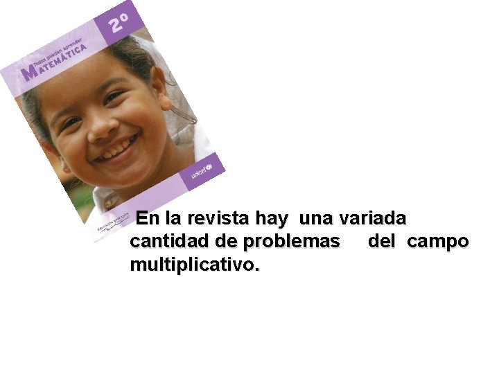 En la revista hay una variada cantidad de problemas del campo multiplicativo.