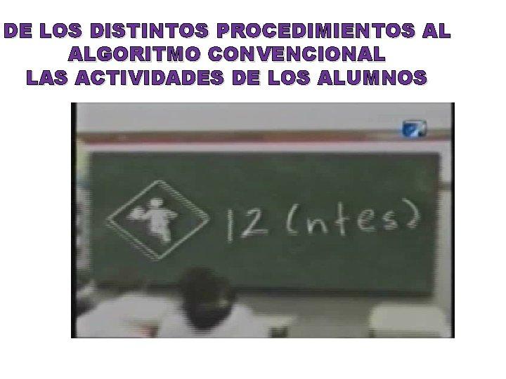 DE LOS DISTINTOS PROCEDIMIENTOS AL ALGORITMO CONVENCIONAL LAS ACTIVIDADES DE LOS ALUMNOS