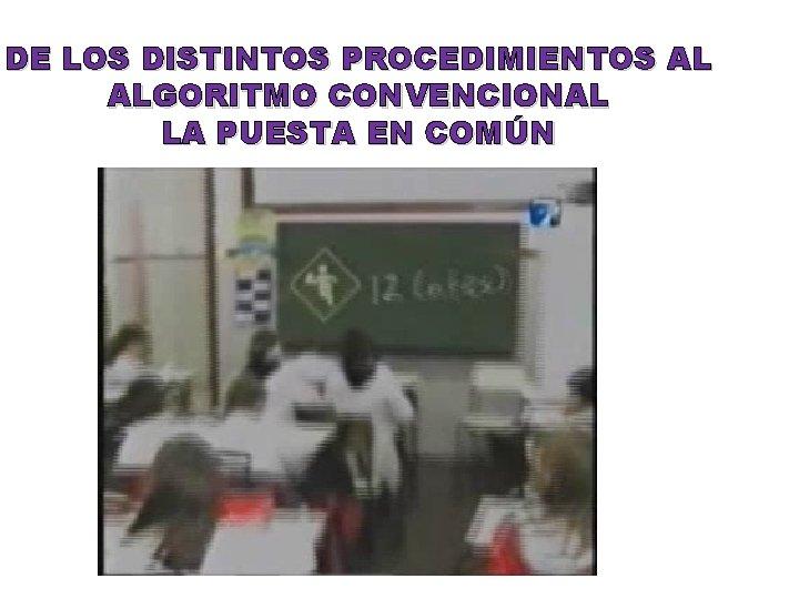 DE LOS DISTINTOS PROCEDIMIENTOS AL ALGORITMO CONVENCIONAL LA PUESTA EN COMÚN