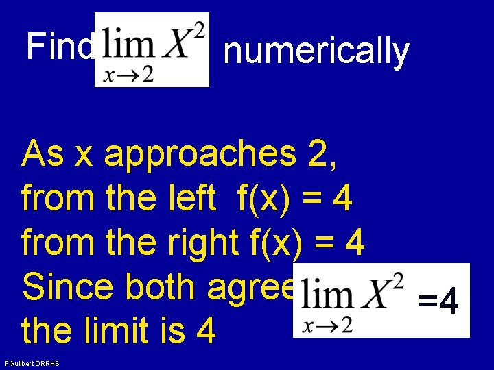 Find numerically As x approaches 2, from the left f(x) = 4 from the
