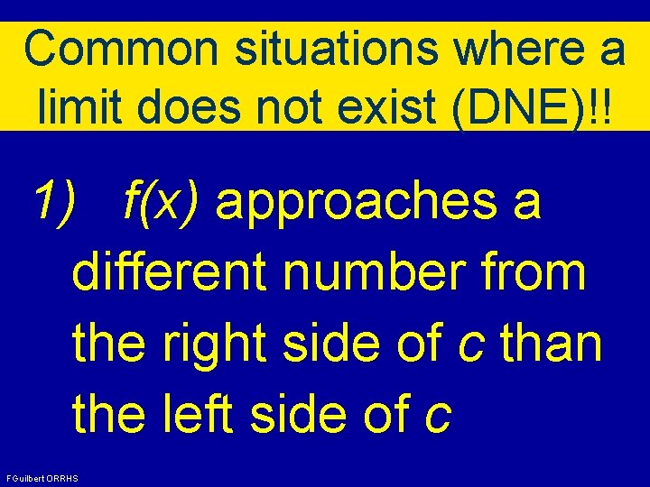 Common situations where a limit does not exist (DNE)!! 1) f(x) approaches a different