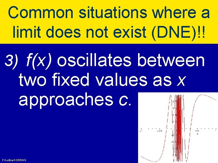 Common situations where a limit does not exist (DNE)!! 3) f(x) oscillates between two