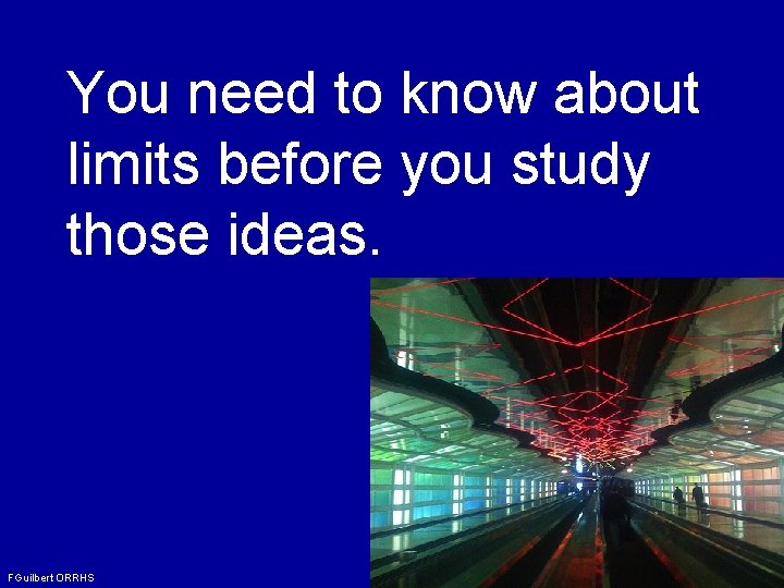 You need to know about limits before you study those ideas. FGuilbert ORRHS