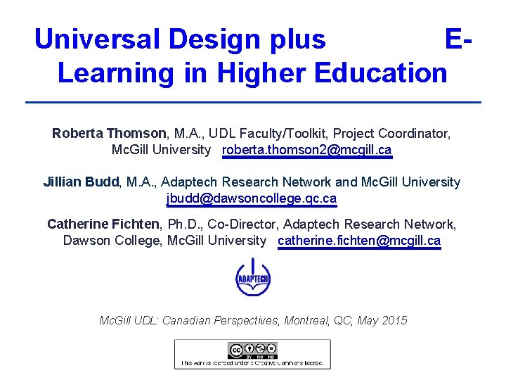 Universal Design plus ELearning in Higher Education Roberta Thomson, M. A. , UDL Faculty/Toolkit,