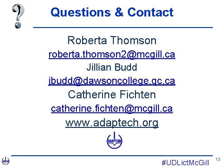 Questions & Contact Roberta Thomson roberta. thomson 2@mcgill. ca Jillian Budd jbudd@dawsoncollege. qc. ca