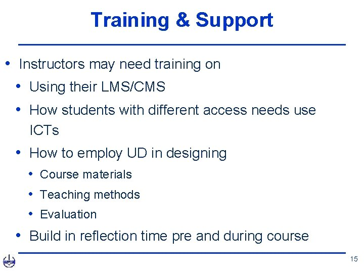 Training & Support • Instructors may need training on • Using their LMS/CMS •