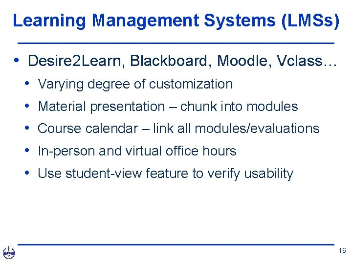 Learning Management Systems (LMSs) • Desire 2 Learn, Blackboard, Moodle, Vclass… • • •