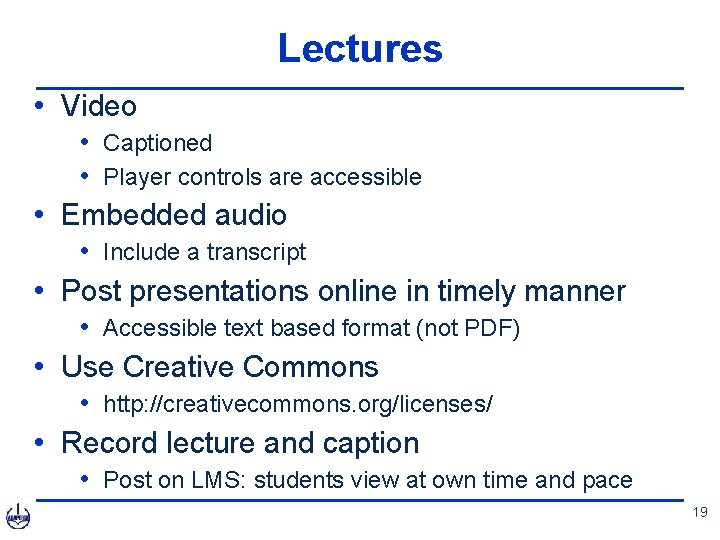Lectures • Video • Captioned • Player controls are accessible • Embedded audio •