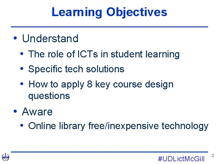 Learning Objectives • Understand • The role of ICTs in student learning • Specific