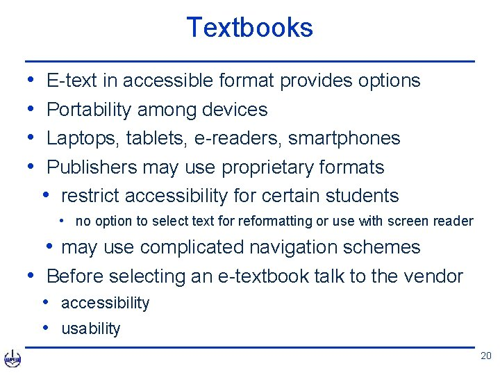 Textbooks • • E-text in accessible format provides options Portability among devices Laptops, tablets,