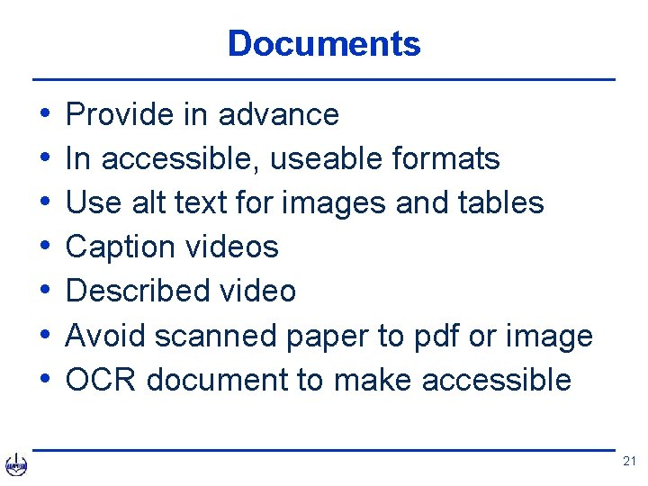 Documents • • Provide in advance In accessible, useable formats Use alt text for