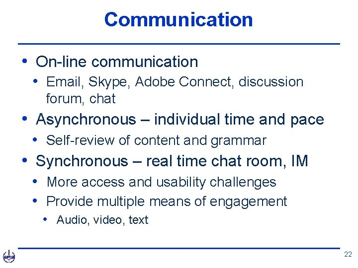 Communication • On-line communication • Email, Skype, Adobe Connect, discussion forum, chat • Asynchronous