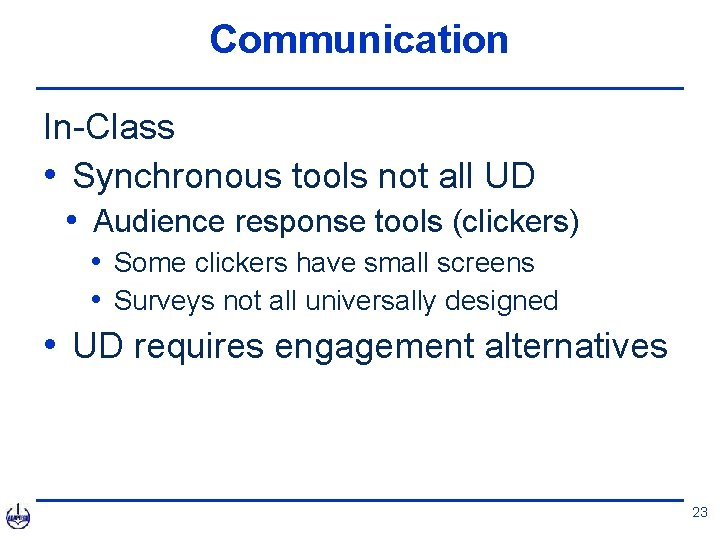 Communication In-Class • Synchronous tools not all UD • Audience response tools (clickers) •