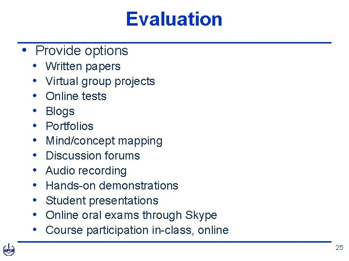 Evaluation • Provide options • • • Written papers Virtual group projects Online tests