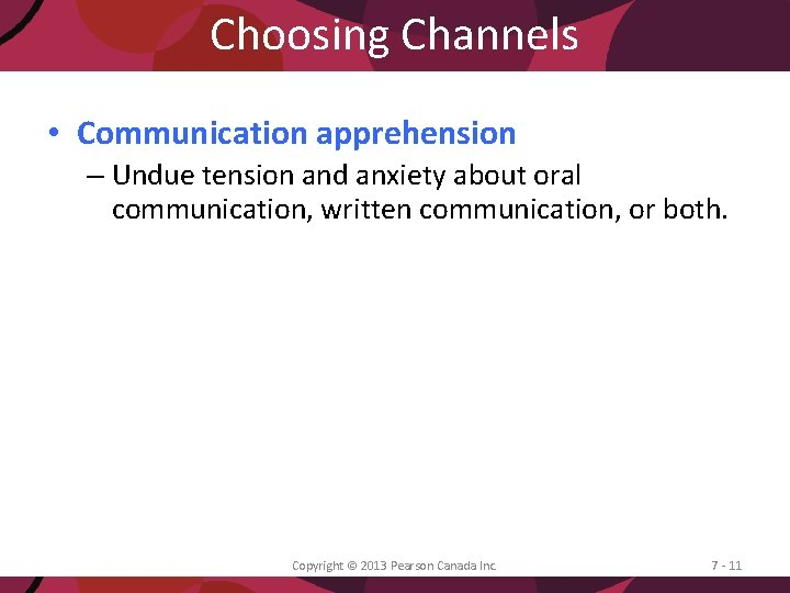 Choosing Channels • Communication apprehension – Undue tension and anxiety about oral communication, written