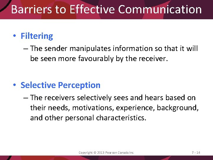 Barriers to Effective Communication • Filtering – The sender manipulates information so that it