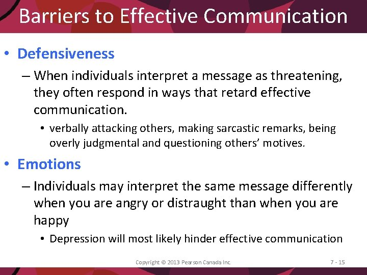 Barriers to Effective Communication • Defensiveness – When individuals interpret a message as threatening,
