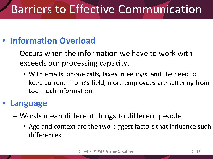 Barriers to Effective Communication • Information Overload – Occurs when the information we have