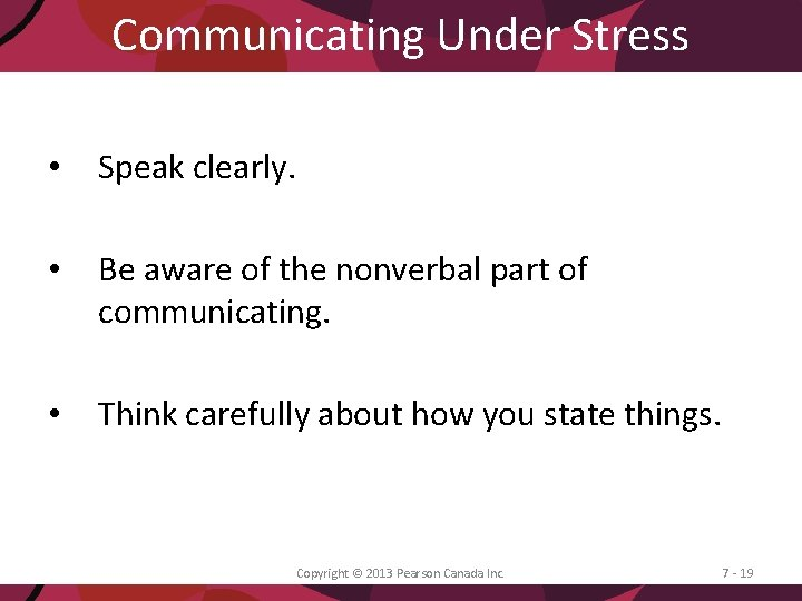 Communicating Under Stress • Speak clearly. • Be aware of the nonverbal part of