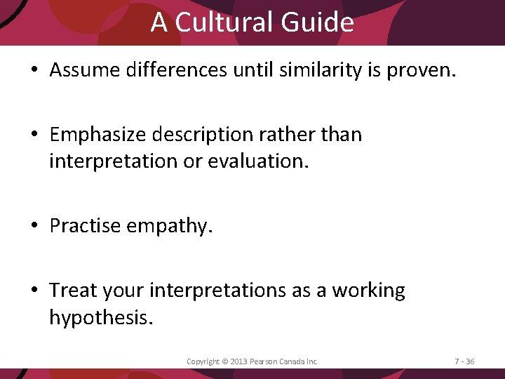 A Cultural Guide • Assume differences until similarity is proven. • Emphasize description rather
