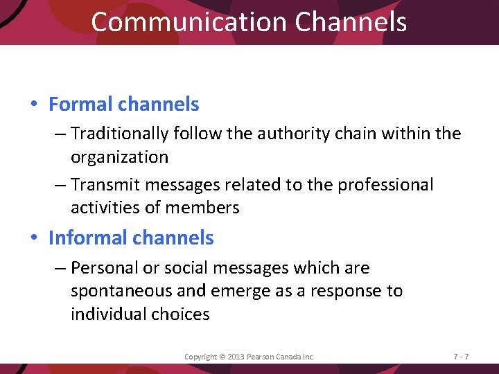 Communication Channels • Formal channels – Traditionally follow the authority chain within the organization