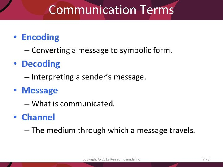 Communication Terms • Encoding – Converting a message to symbolic form. • Decoding –