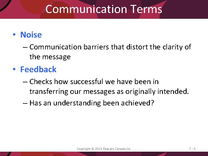 Communication Terms • Noise – Communication barriers that distort the clarity of the message