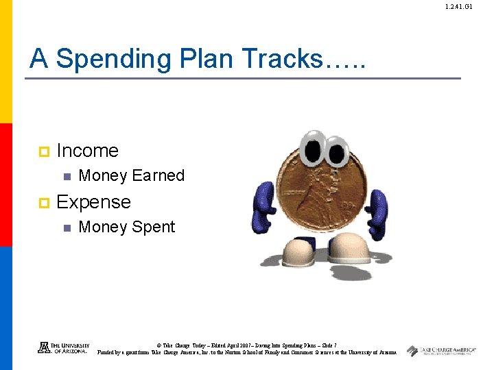 1. 2. 41. G 1 A Spending Plan Tracks…. . p Income n p