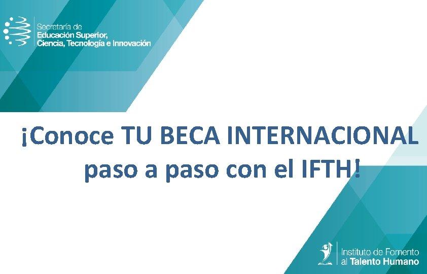¡Conoce TU BECA INTERNACIONAL paso a paso con el IFTH!