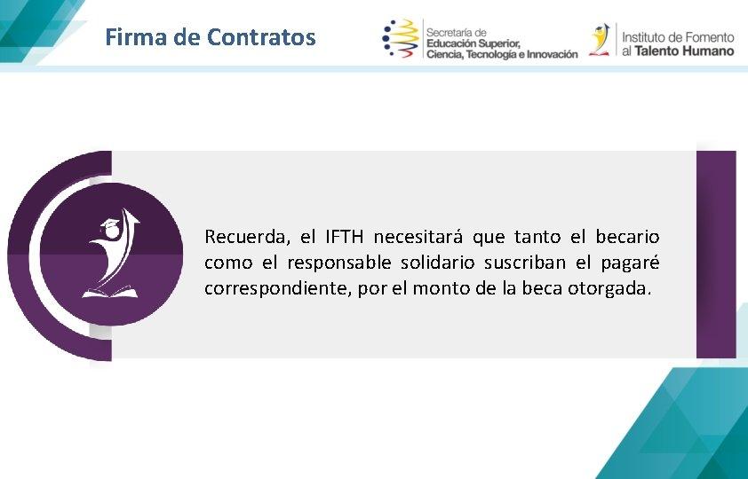 Firma de Contratos Recuerda, el IFTH necesitará que tanto el becario como el responsable