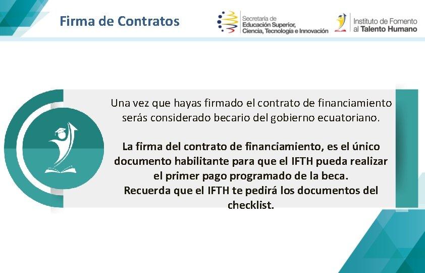 Firma de Contratos Una vez que hayas firmado el contrato de financiamiento serás considerado