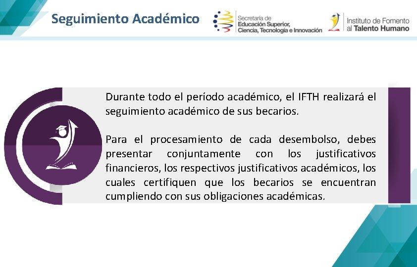 Seguimiento Académico Durante todo el período académico, el IFTH realizará el seguimiento académico de