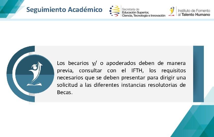 Seguimiento Académico Los becarios y/ o apoderados deben de manera previa, consultar con el