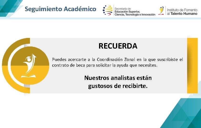 Seguimiento Académico RECUERDA Puedes acercarte a la Coordinación Zonal en la que suscribiste el