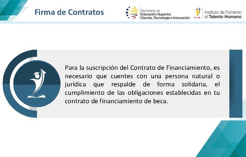 Firma de Contratos Para la suscripción del Contrato de Financiamiento, es necesario que cuentes